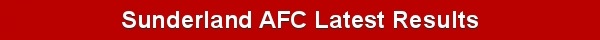 Sunderland AFC Results - SAFC Scores - Black Cats Latest